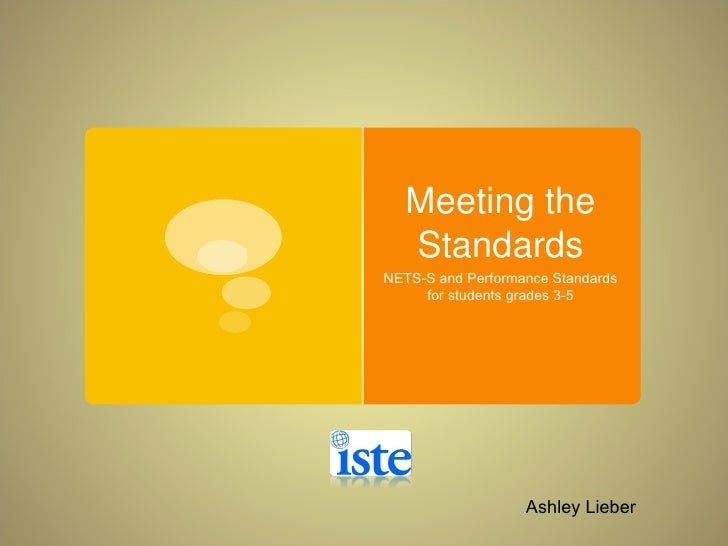 Meeting the Standards NETS-S and Performance Standards for students grades 3-5 Ashley Lieber