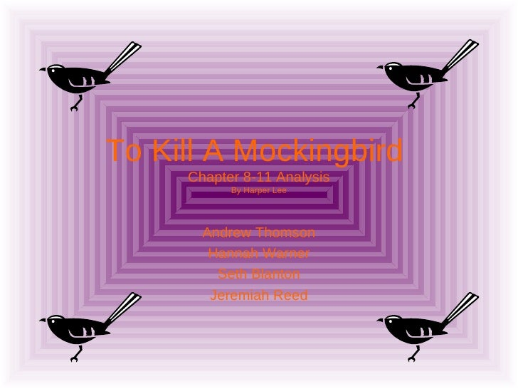To Kill A Mockingbird  Chapter 8-11 Analysis By Harper Lee Andrew Thomson Hannah Warner Seth Blanton Jeremiah Reed