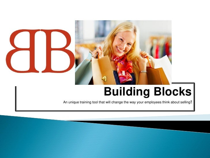 Building Blocks An unique training tool that will change the way your employees think about selling!