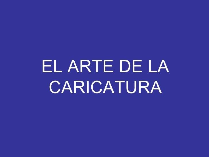 EL ARTE DE LA CARICATURA