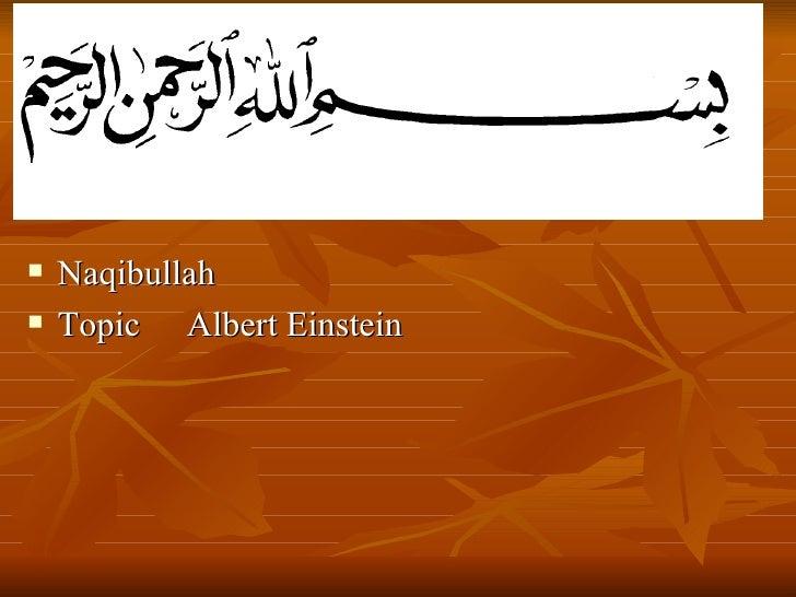 <ul><li>Naqibullah </li></ul><ul><li>Topic Albert Einstein </li></ul>