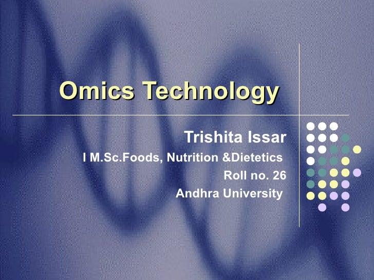 Omics   Technology   Trishita Issar I M.Sc.Foods, Nutrition &Dietetics  Roll no. 26 Andhra University