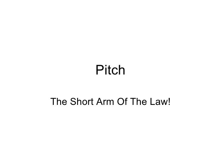 Pitch The Short Arm Of The Law!