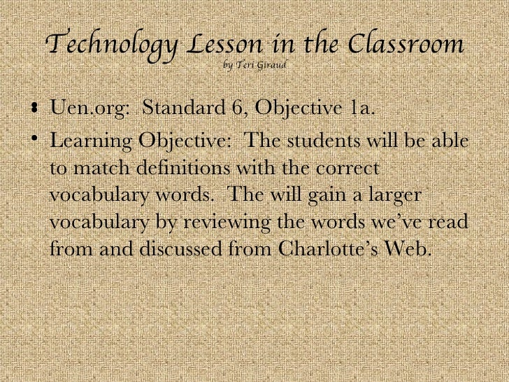 Technology Lesson in the Classroom by Teri Giraud <ul><li>Uen.org:  Standard 6, Objective 1a. </li></ul><ul><li>Learning O...