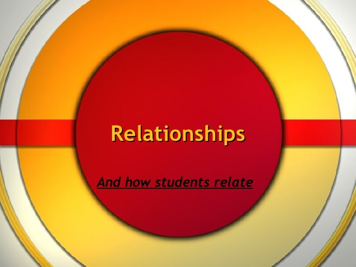 Relationships And how students relate