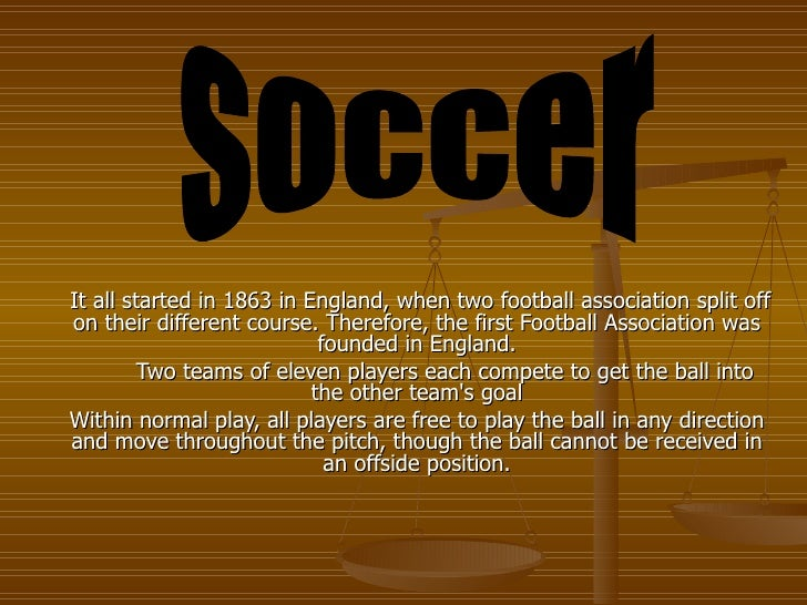 It all started in 1863 in England, when two football association split off on their different course. Therefore, the first...