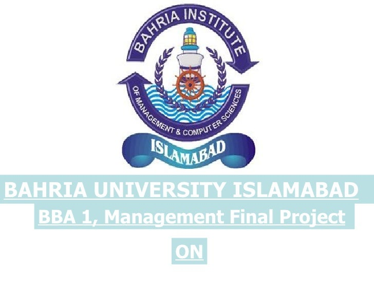 BAHRIA UNIVERSITY ISLAMABAD   BBA 1, Management Final Project                ON
