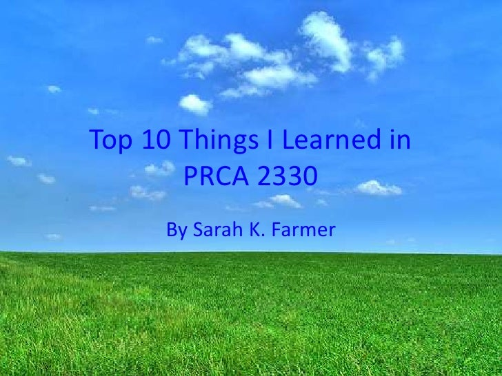 Top 10 Things I Learned in        PRCA 2330       By Sarah K. Farmer