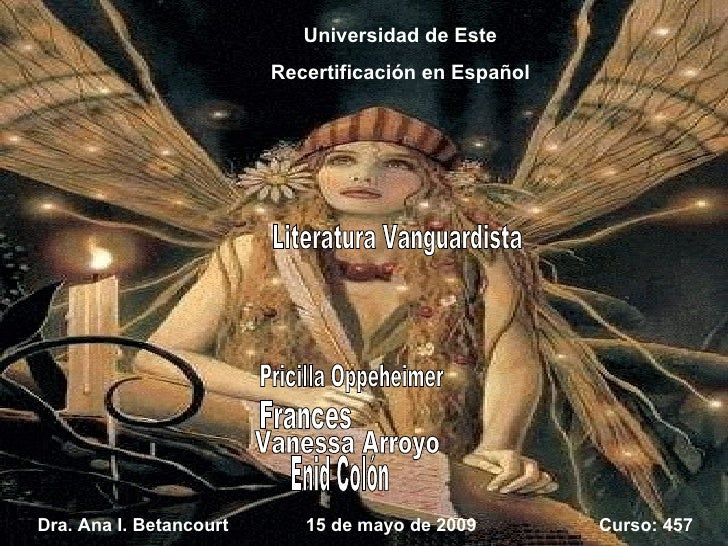 Universidad de Este Recertificaci ón en Español Literatura Vanguardista Pricilla Oppeheimer Frances Enid Colón Vanessa Arr...