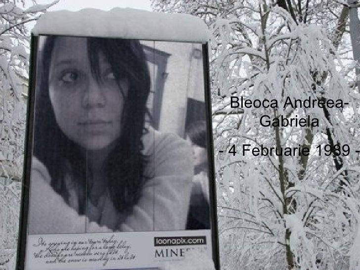 Bleoca Andreea-Gabriela - 4 Februarie 1989 -