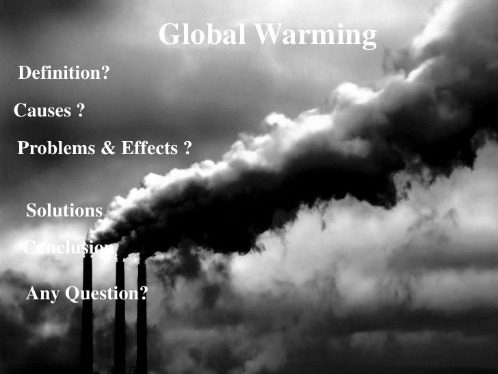 global warming definition causes effects and solutions