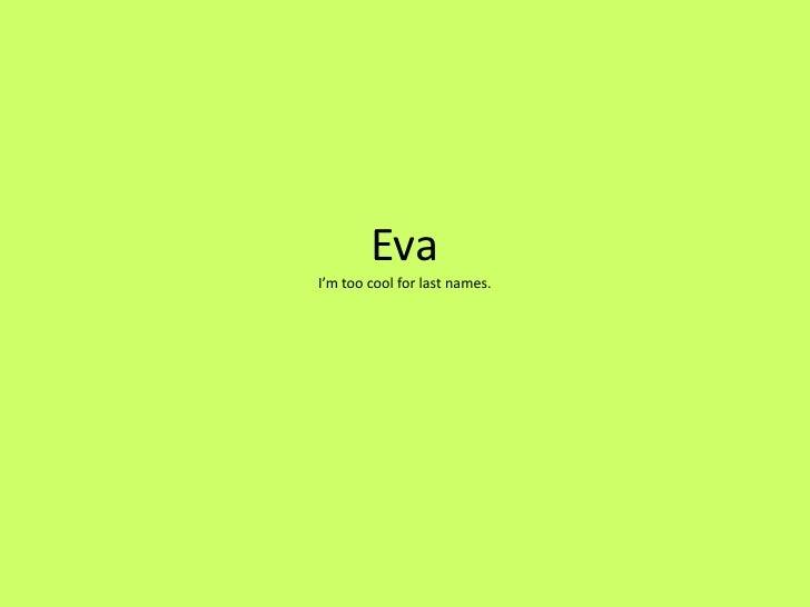 Eva I'm too cool for last names.