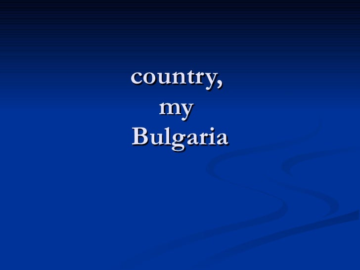 country,  my  Bulgaria