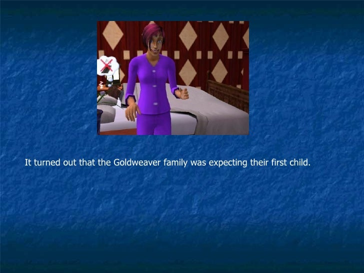 It turned out that the Goldweaver family was expecting their first child.