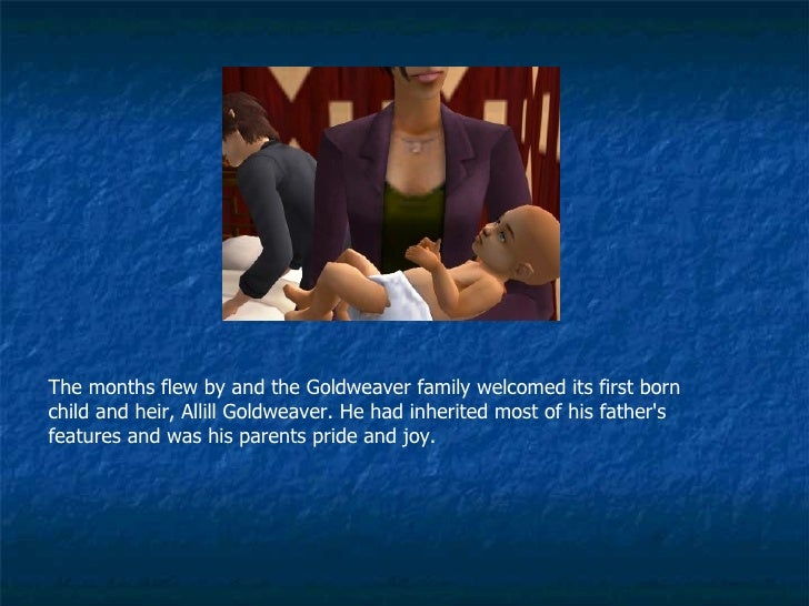The months flew by and the Goldweaver family welcomed its first born child and heir, Allill Goldweaver. He had inherited m...