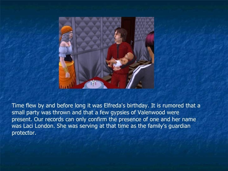 Time flew by and before long it was Elfreda's birthday. It is rumored that a small party was thrown and that a few gypsies...
