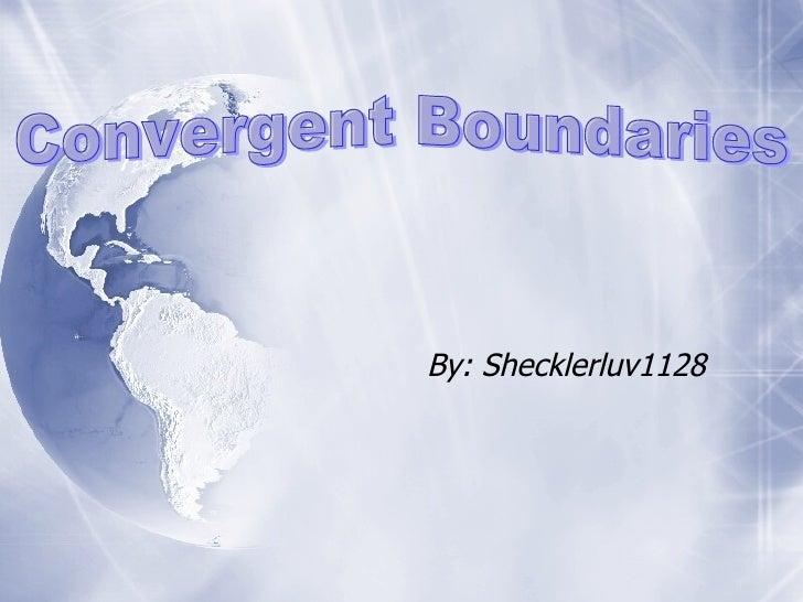 By: Shecklerluv1128  Convergent Boundaries