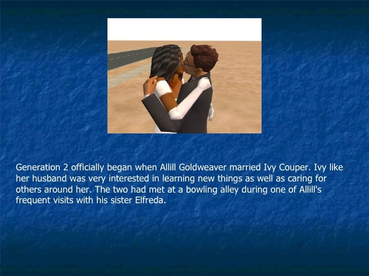 Generation 2 officially began when Allill Goldweaver married Ivy Couper. Ivy like her husband was very interested in learn...