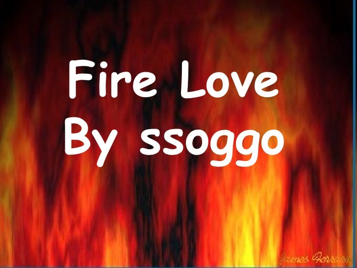 Fire Love By ssoggo