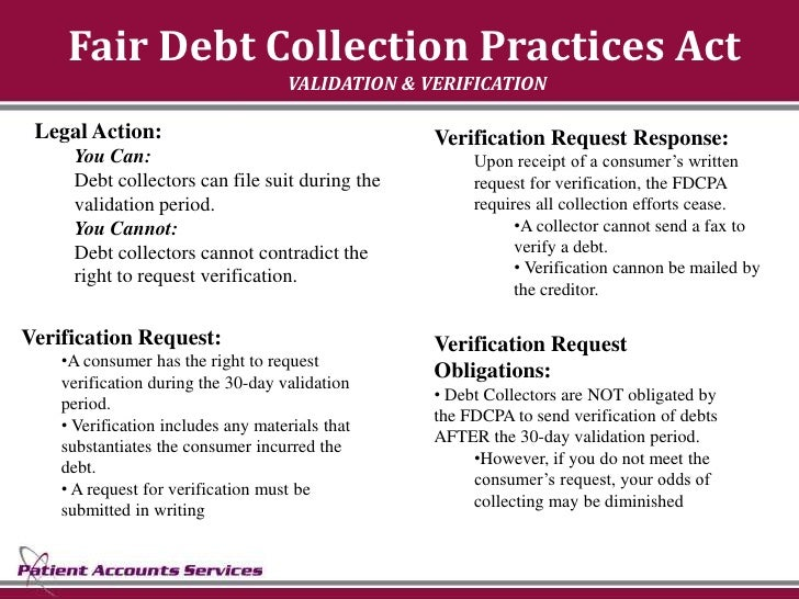 Fair Debt Collection Practices Act                                     VALIDATION & VERIFICATION   Legal Action:          ...