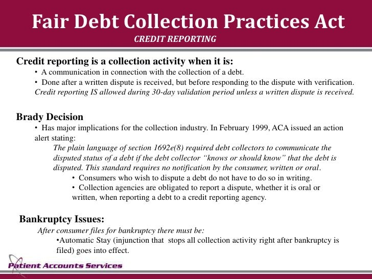 Fair Debt Collection Practices Act                                   CREDIT REPORTING  Credit reporting is a collection ac...