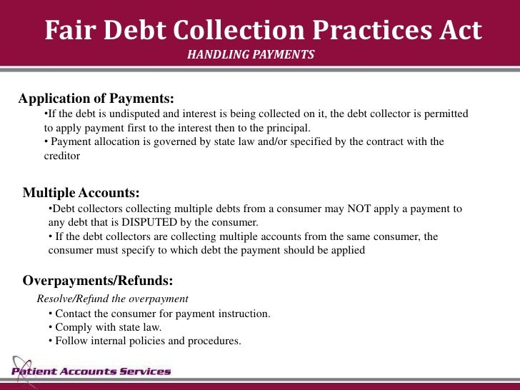 Fair Debt Collection Practices Act                                    HANDLING PAYMENTS   Application of Payments:    •If ...