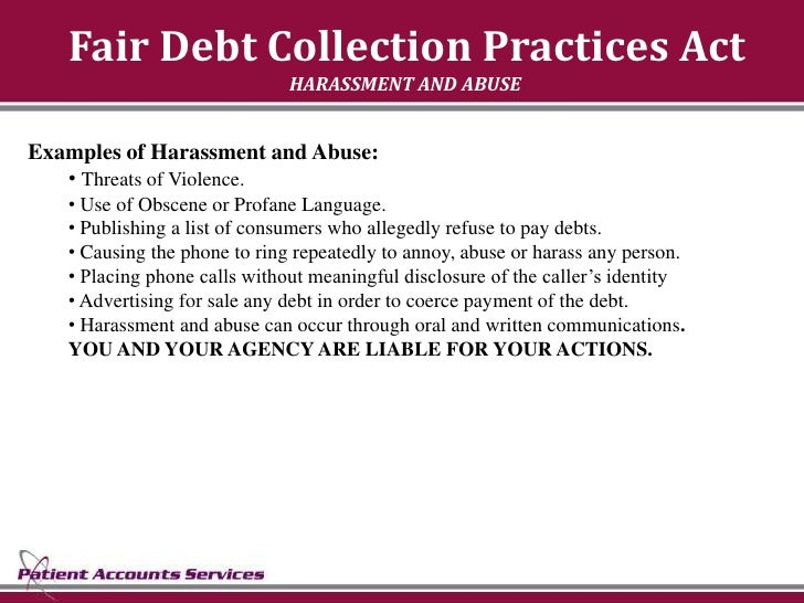 Fair Debt Collection Practices Act                               HARASSMENT AND ABUSE   Examples of Harassment and Abuse: ...