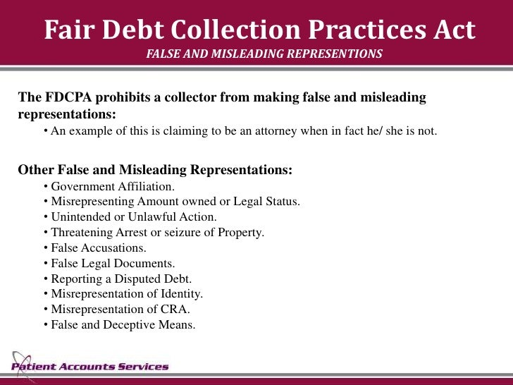 Fair Debt Collection Practices Act                         FALSE AND MISLEADING REPRESENTIONS   The FDCPA prohibits a coll...