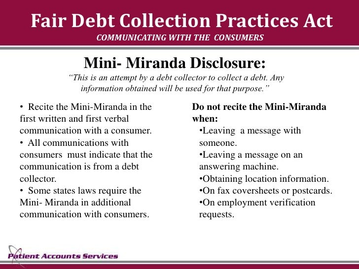 Fair Debt Collection Practices Act                    COMMUNICATING WITH THE CONSUMERS                  Mini- Miranda Disc...