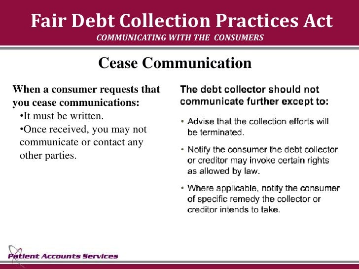 Fair Debt Collection Practices Act                 COMMUNICATING WITH THE CONSUMERS                   Cease Communication ...