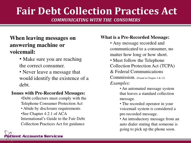 Fair Debt Collection Practices Act                      COMMUNICATING WITH THE CONSUMERS   When leaving messages on       ...
