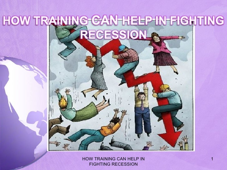 HOW TRAINING CAN HELP IN   1   FIGHTING RECESSION