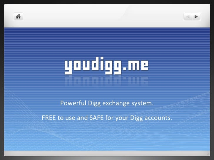 Powerful Digg exchange system.  FREE to use and SAFE for your Digg accounts.