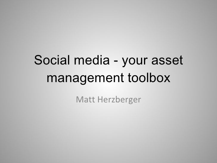 Social media - your asset management toolbox Matt Herzberger