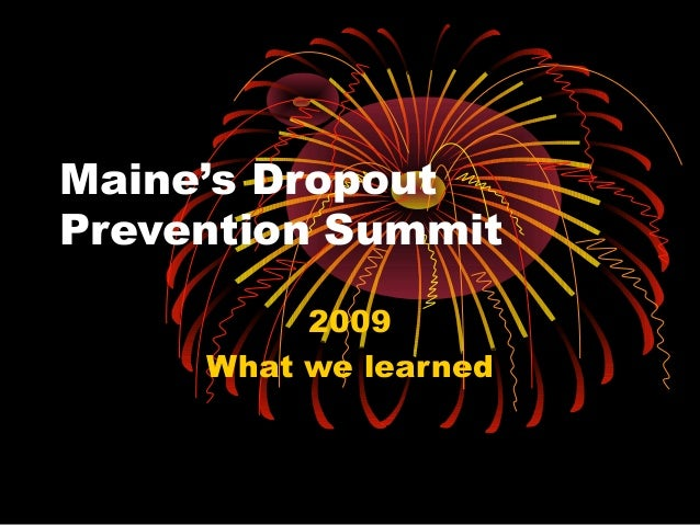 Maine's Dropout Prevention Summit 2009 What we learned