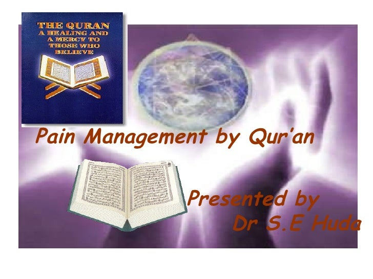 Pain Management by Qur'an Presented by Dr S.E Huda