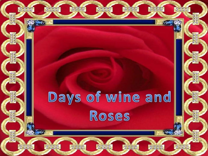 Days of wine and Roses<br />