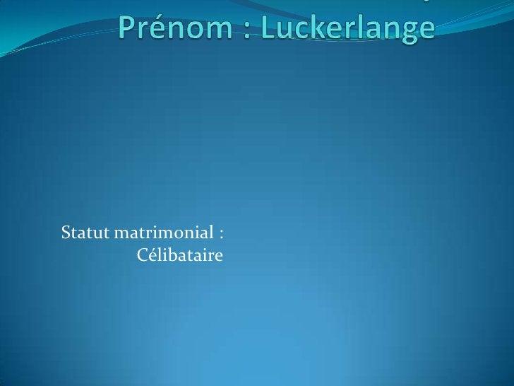 Nom: ALLy Prénom: Luckerlange<br />Statut matrimonial: Célibataire<br />