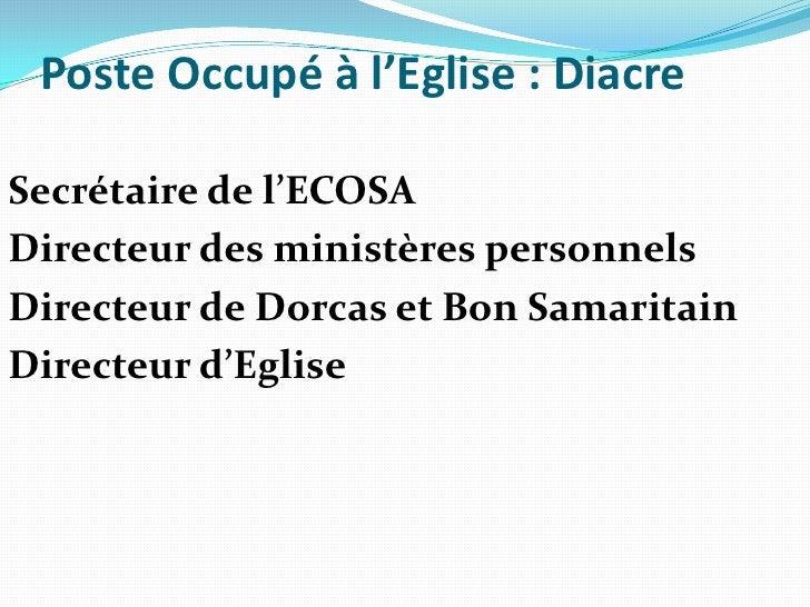 Poste Occupé à l'Eglise: Diacre<br />Secrétaire de l'ECOSA<br />Directeur des ministères personnels<br />Directeur de Dor...