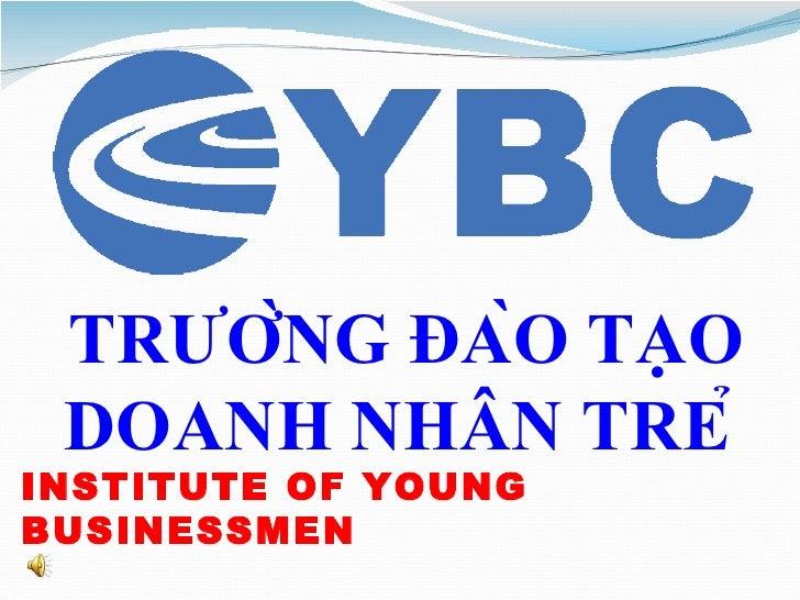 TRƯỜNG ĐÀO TẠO DOANH NHÂN TRẺ  INSTITUTE OF YOUNG BUSINESSMEN