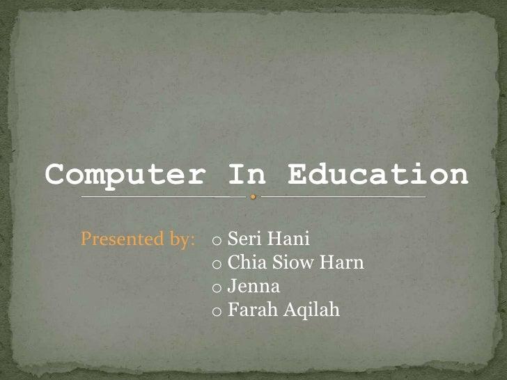 Computer In Education<br /><ul><li> Seri Hani