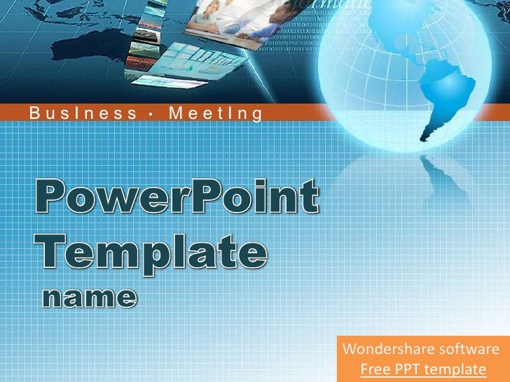 B u s I n e s s<br />M e e t I n g<br />●<br />PowerPoint Template<br />name<br />Wondershare software<br />Free PPT templ...