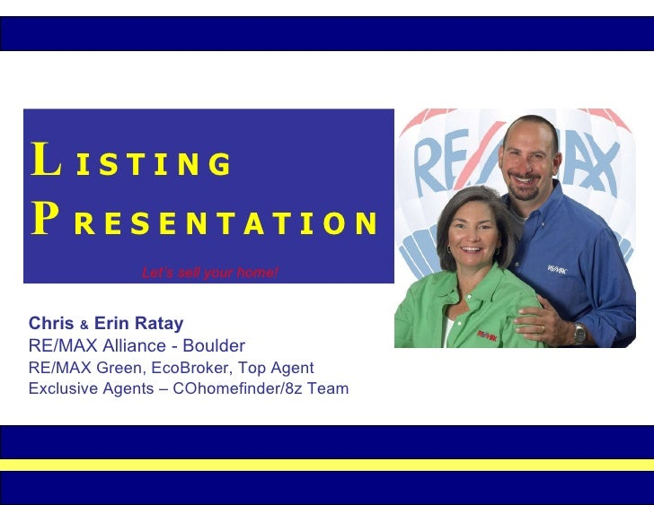L   I S T I N G P   R E S E N T A T I O N Let's sell your home! Chris  &  Erin Ratay RE/MAX Alliance - Boulder RE/MAX Gree...