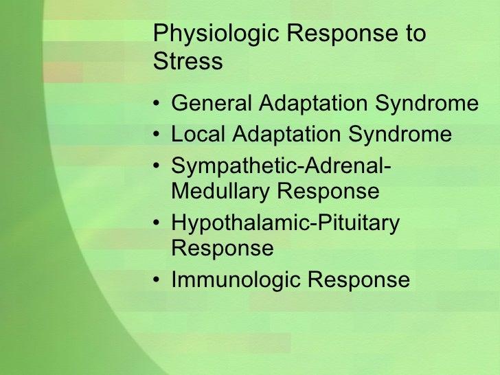 Physiologic Response to Stress <ul><li>General Adaptation Syndrome </li></ul><ul><li>Local Adaptation Syndrome </li></ul><...