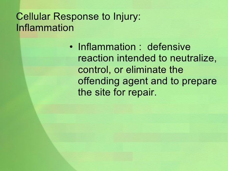 Cellular Response to Injury:  Inflammation  <ul><li>Inflammation :  defensive reaction intended to neutralize, control, or...
