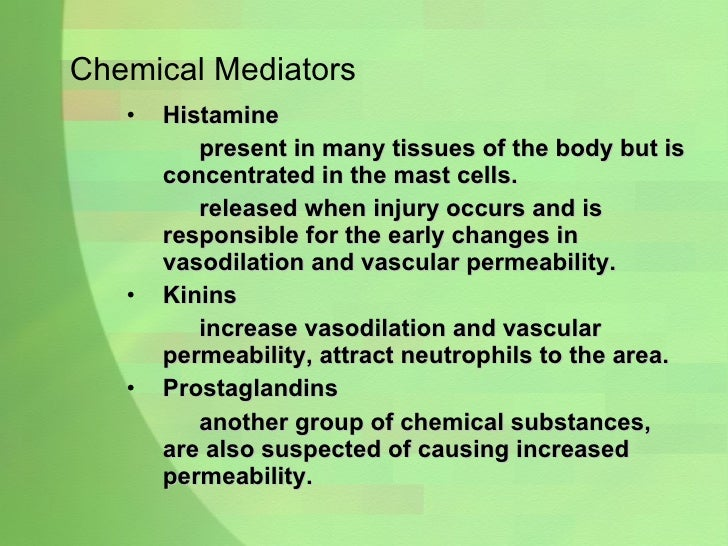Chemical Mediators <ul><li>Histamine  </li></ul><ul><li>present in many tissues of the body but is concentrated in the mas...