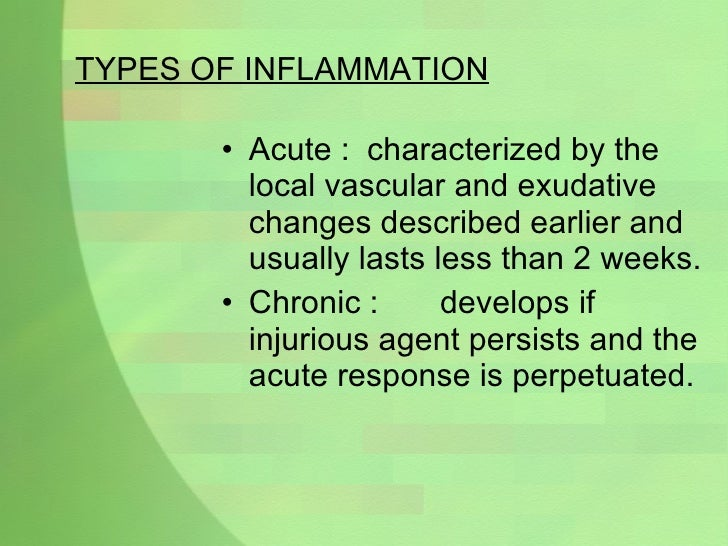 TYPES OF INFLAMMATION <ul><li>Acute : characterized by the local vascular and exudative changes described earlier and usua...
