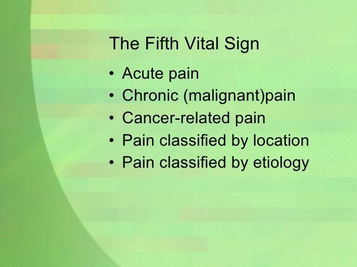 The Fifth Vital Sign <ul><li>Acute pain </li></ul><ul><li>Chronic (malignant)pain </li></ul><ul><li>Cancer-related pain </...