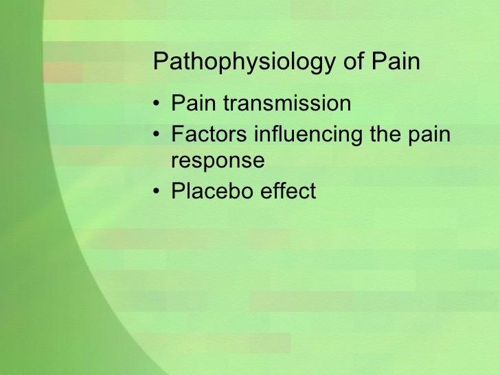 Pathophysiology of Pain <ul><li>Pain transmission </li></ul><ul><li>Factors influencing the pain response </li></ul><ul><l...