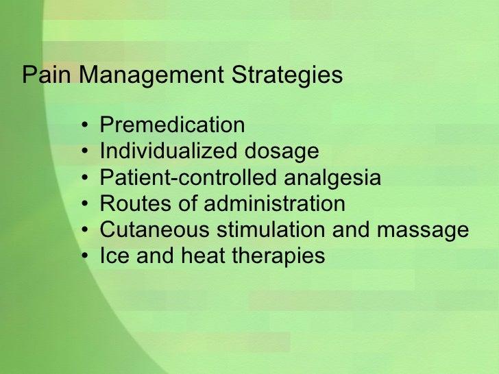 Pain Management Strategies <ul><li>Premedication </li></ul><ul><li>Individualized dosage </li></ul><ul><li>Patient-control...